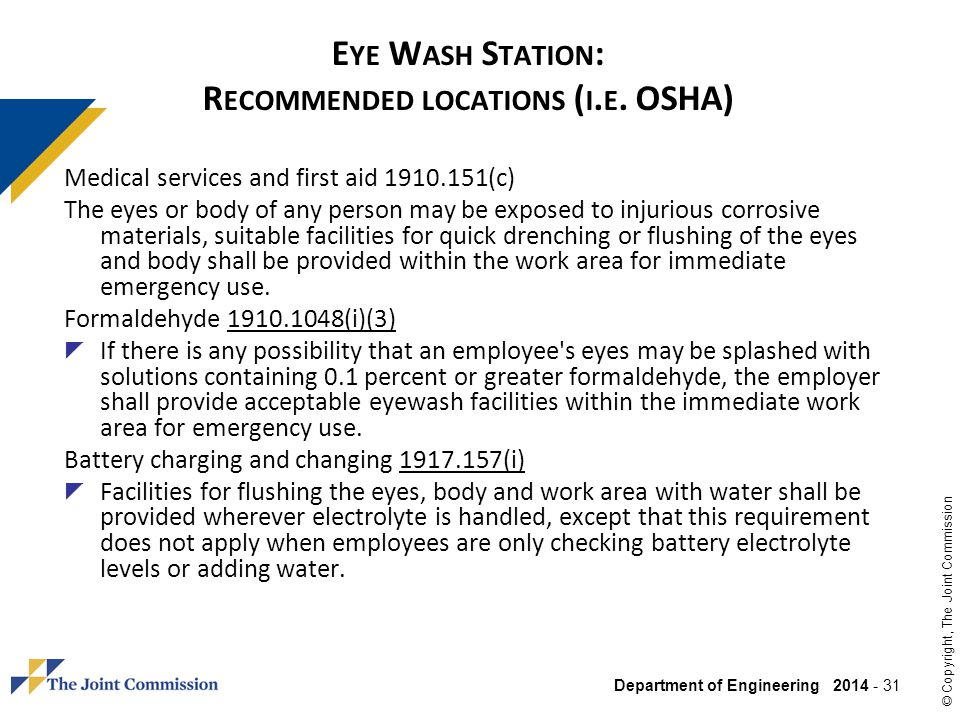 Department of Engineering 2014 - 31 © Copyright, The Joint Commission E YE W ASH S TATION : R ECOMMENDED LOCATIONS ( I. E. OSHA) Medical services and
