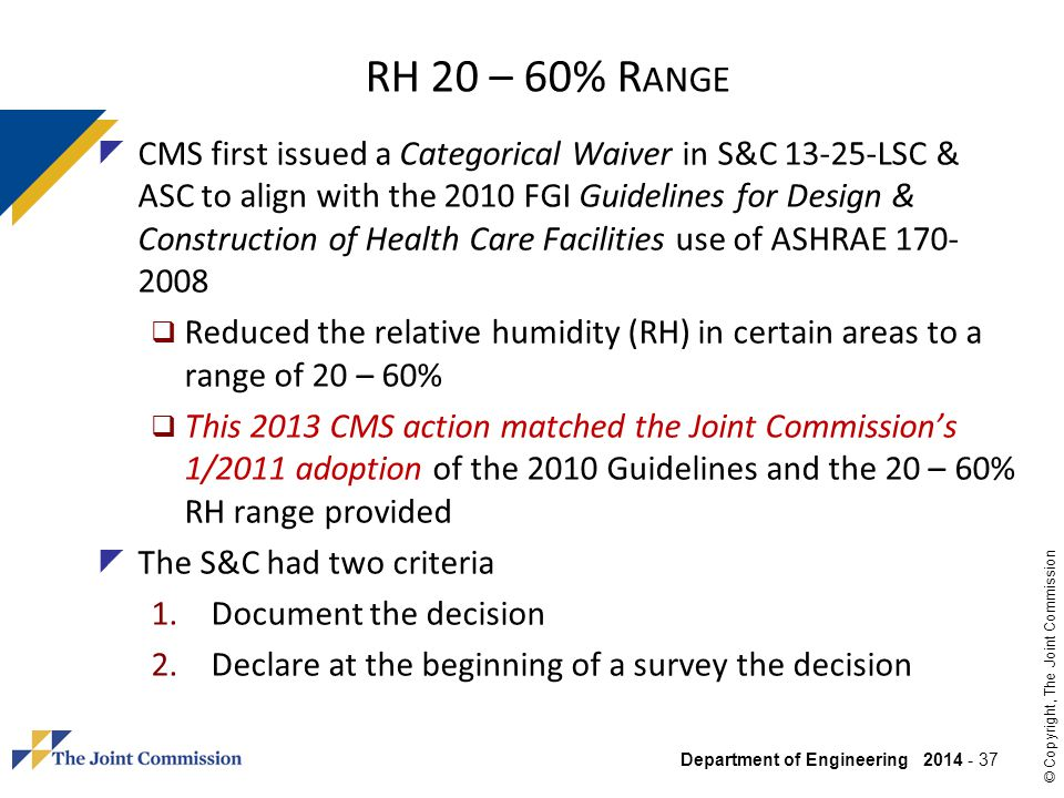 Department of Engineering 2014 - 37 © Copyright, The Joint Commission RH 20 – 60% R ANGE CMS first issued a Categorical Waiver in S&C 13-25-LSC & ASC