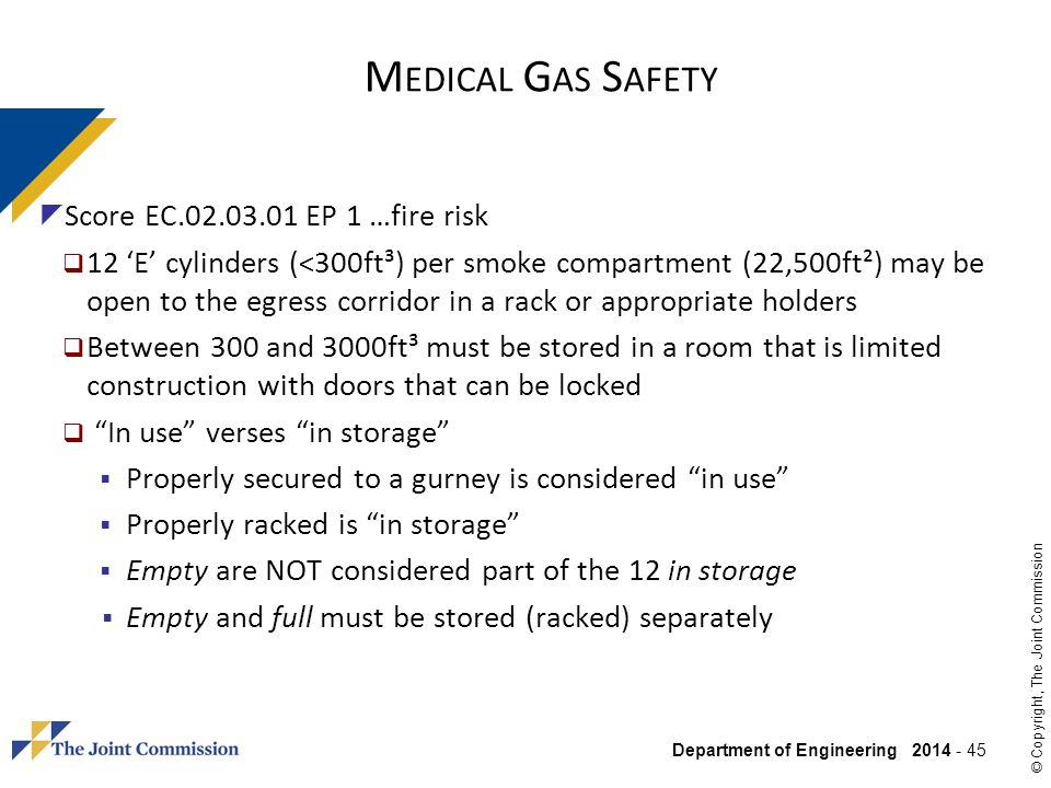 Department of Engineering 2014 - 45 © Copyright, The Joint Commission Score EC.02.03.01 EP 1 …fire risk 12 E cylinders (<300ft³) per smoke compartment