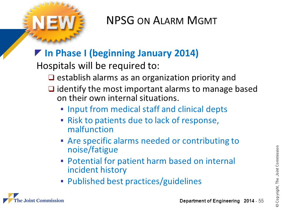 Department of Engineering 2014 - 55 © Copyright, The Joint Commission NPSG ON A LARM M GMT In Phase I (beginning January 2014) Hospitals will be requi