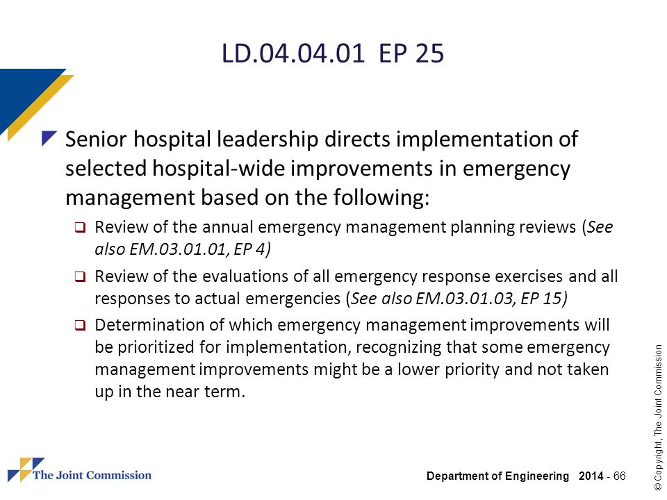 Department of Engineering 2014 - 66 © Copyright, The Joint Commission LD.04.04.01 EP 25 Senior hospital leadership directs implementation of selected