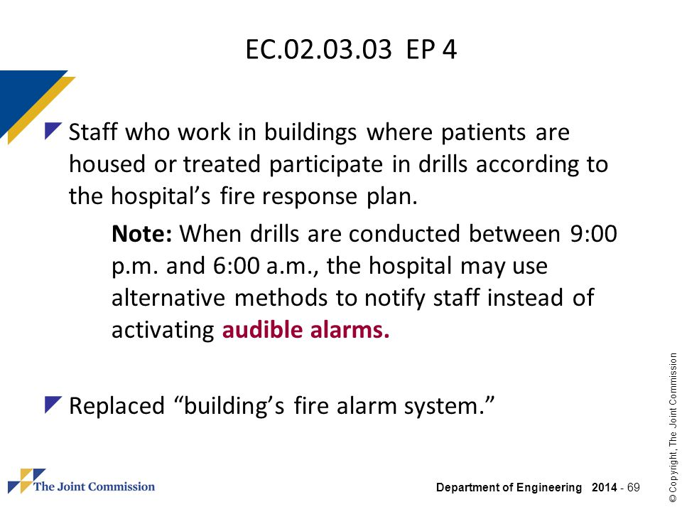 Department of Engineering 2014 - 69 © Copyright, The Joint Commission EC.02.03.03 EP 4 Staff who work in buildings where patients are housed or treate