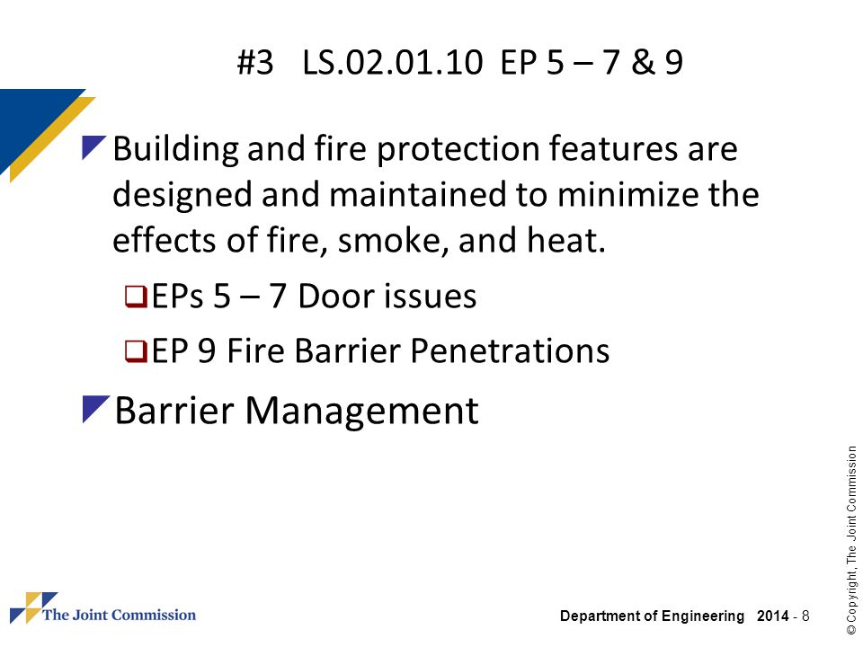 Department of Engineering 2014 - 8 © Copyright, The Joint Commission #3 LS.02.01.10 EP 5 – 7 & 9 Building and fire protection features are designed an