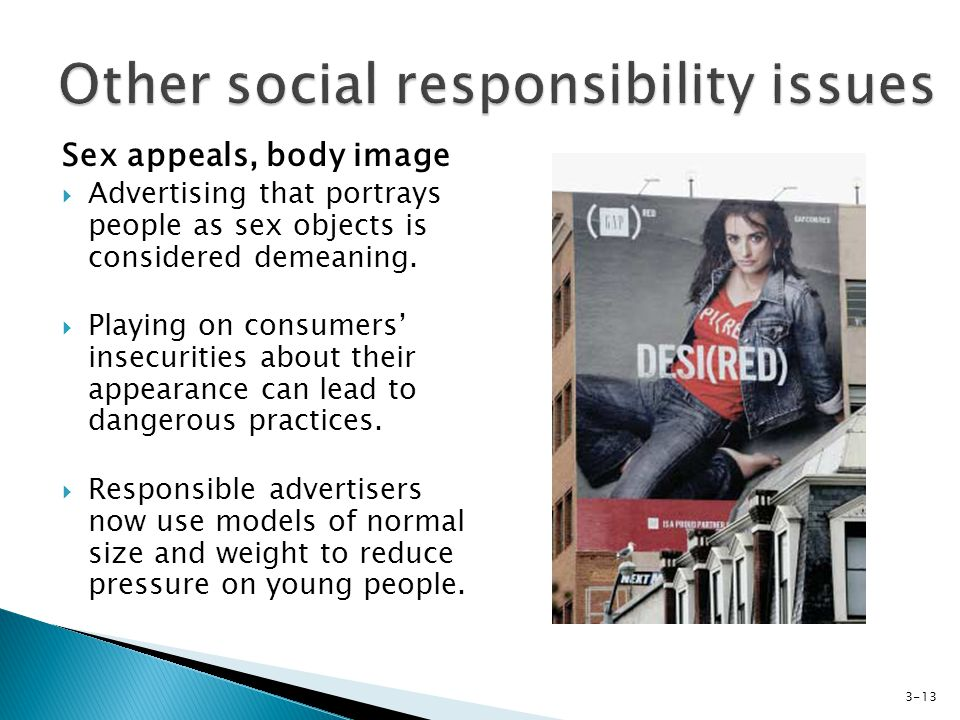 Sex appeals, body image Advertising that portrays people as sex objects is considered demeaning.