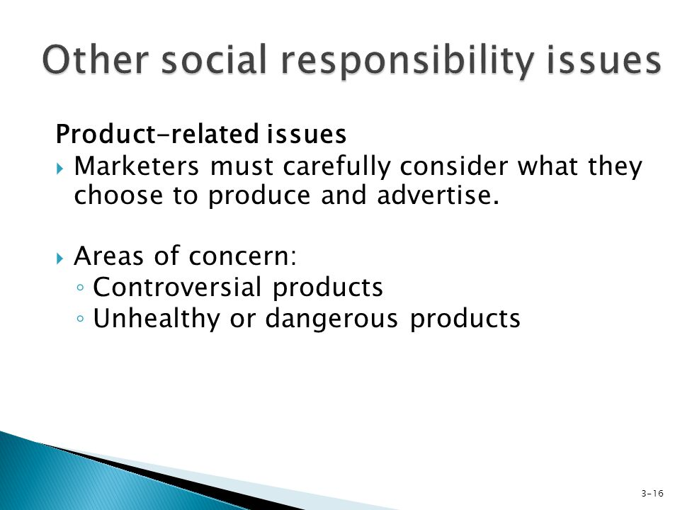 Product-related issues Marketers must carefully consider what they choose to produce and advertise.