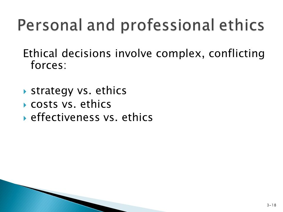 Ethical decisions involve complex, conflicting forces: strategy vs.