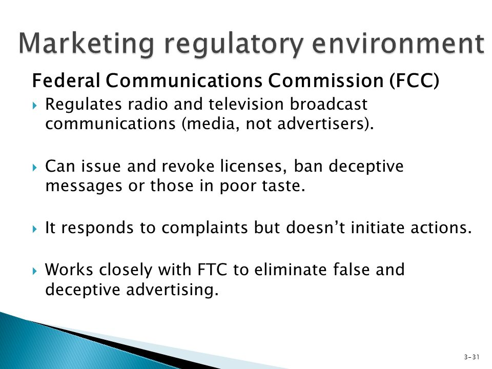 Federal Communications Commission (FCC) Regulates radio and television broadcast communications (media, not advertisers).