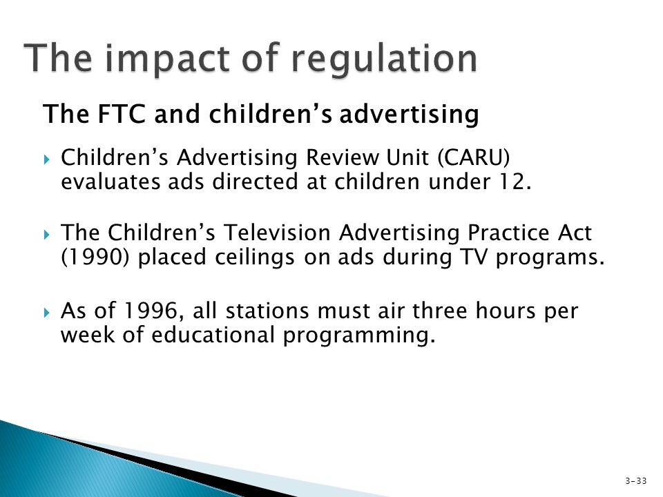 The FTC and childrens advertising Childrens Advertising Review Unit (CARU) evaluates ads directed at children under 12.