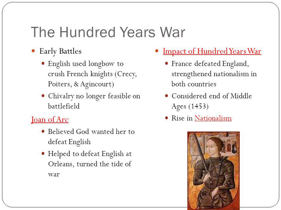 The Hundred Years War Early Battles English used longbow to crush French knights (Crecy, Poiters, & Agincourt) Chivalry no longer feasible on battlefi
