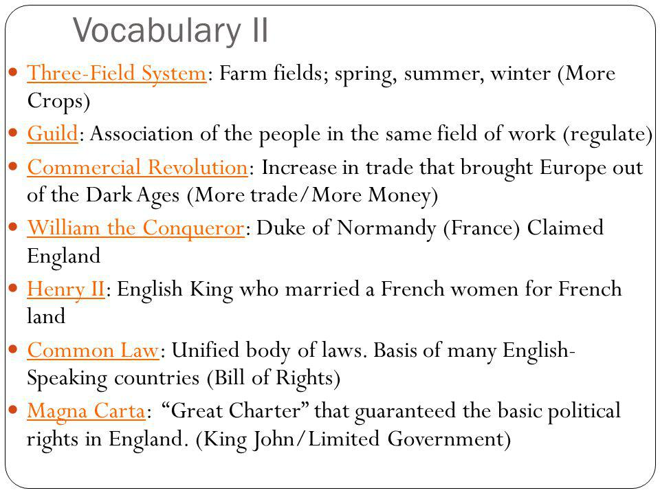 Vocabulary II Three-Field System: Farm fields; spring, summer, winter (More Crops) Guild: Association of the people in the same field of work (regulat