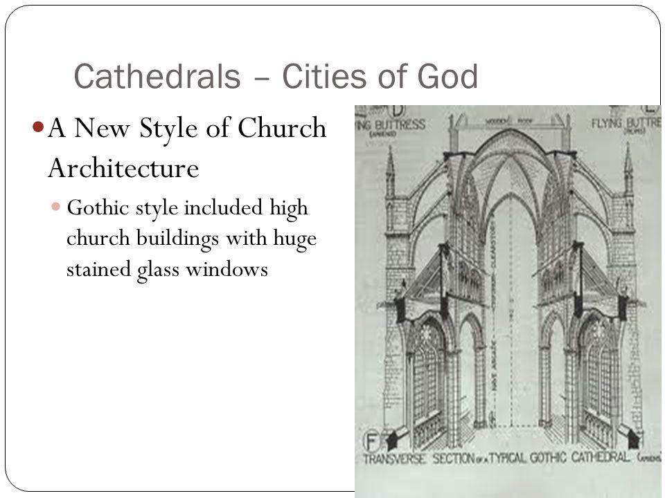 Cathedrals – Cities of God A New Style of Church Architecture Gothic style included high church buildings with huge stained glass windows