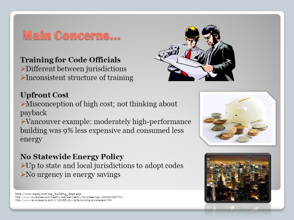 Main Concerns… Training for Code Officials Different between jurisdictions Inconsistent structure of training Upfront Cost Misconception of high cost;