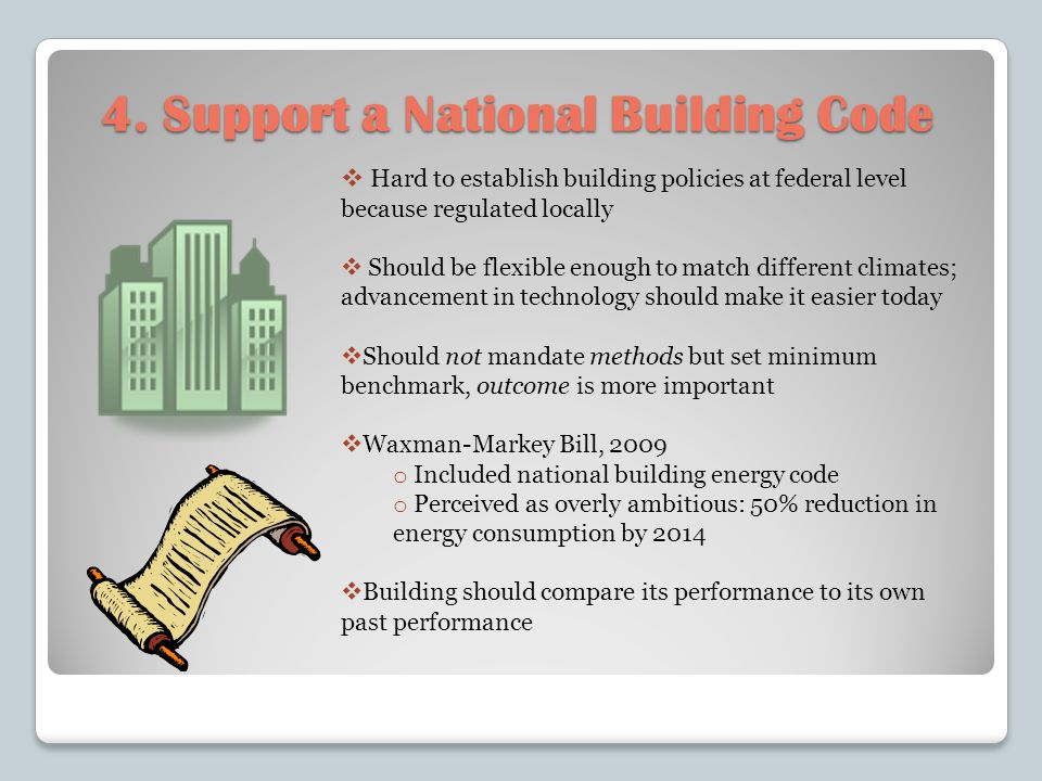 4. Support a National Building Code Hard to establish building policies at federal level because regulated locally Should be flexible enough to match