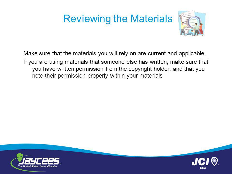 Reviewing the Materials Make sure that the materials you will rely on are current and applicable.