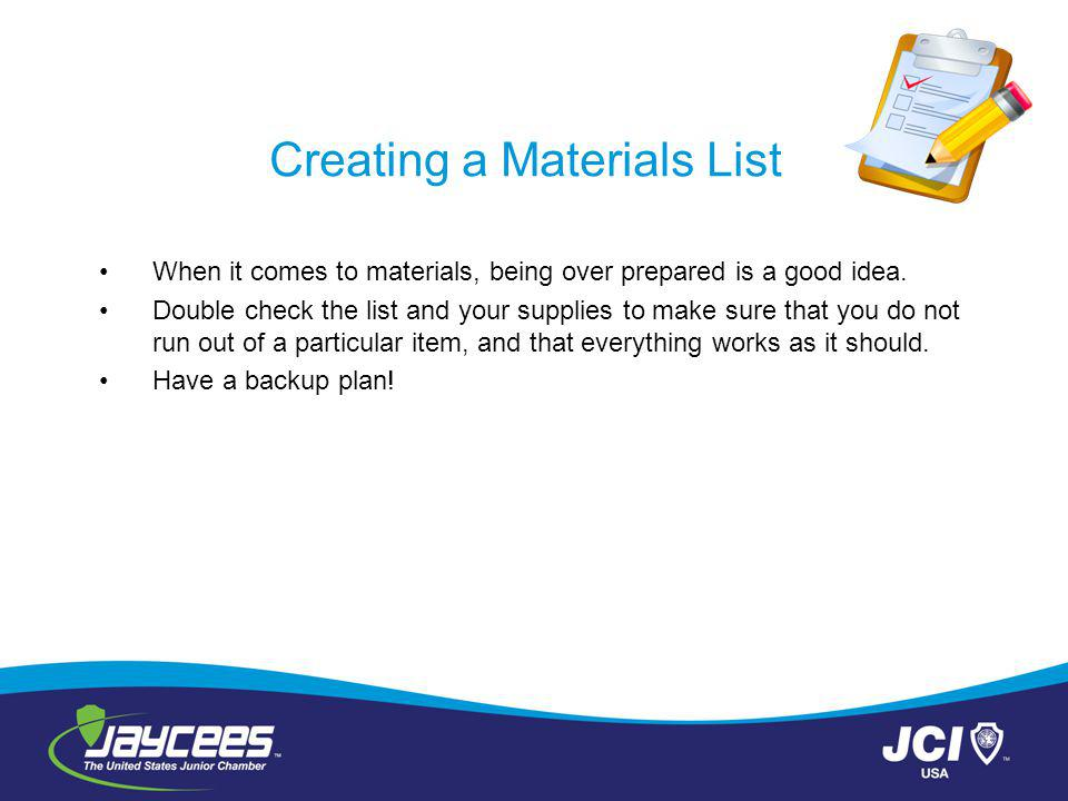 Creating a Materials List When it comes to materials, being over prepared is a good idea.