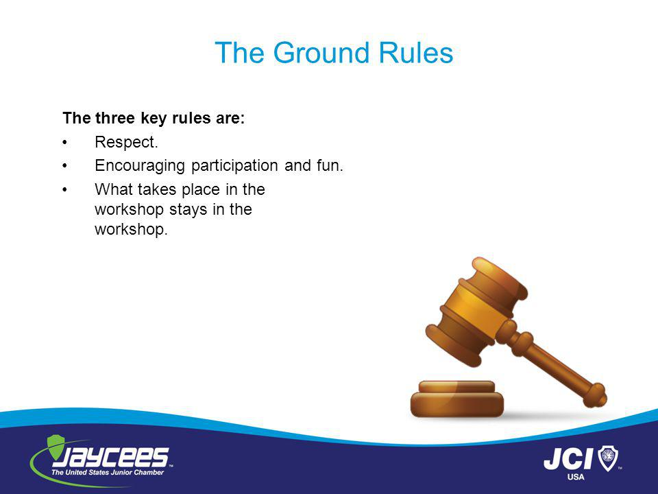 The Ground Rules The three key rules are: Respect.