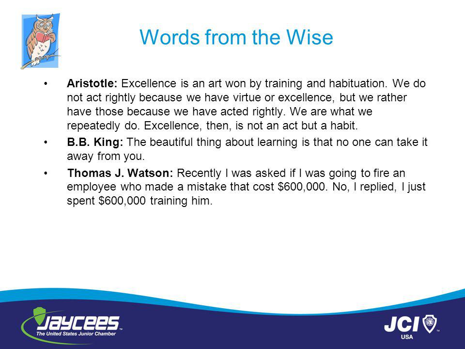 Words from the Wise Aristotle: Excellence is an art won by training and habituation.