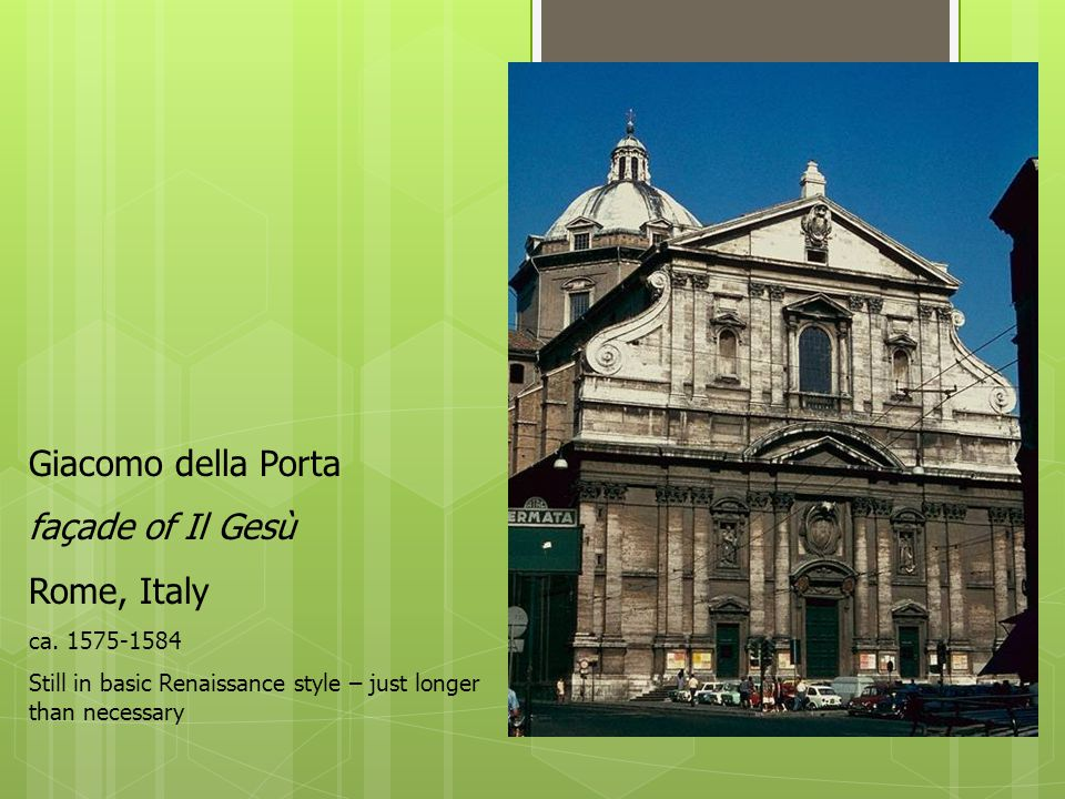 Giacomo della Porta façade of Il Gesù Rome, Italy ca. 1575-1584 Still in basic Renaissance style – just longer than necessary