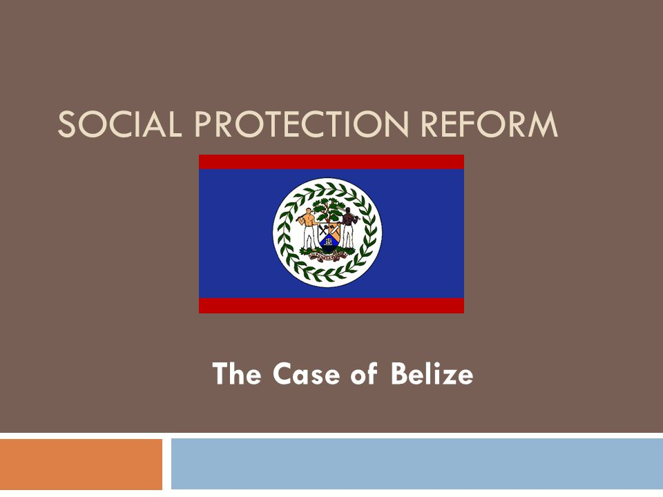 SOCIAL PROTECTION REFORM The Case of Belize
