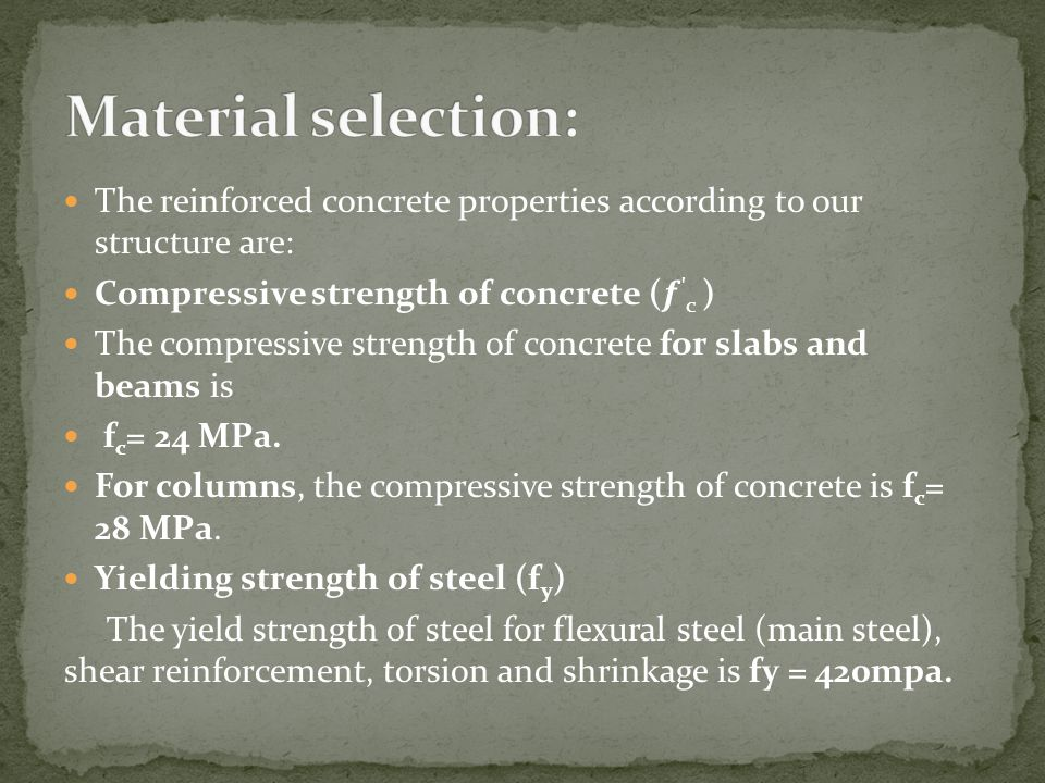 The reinforced concrete properties according to our structure are: Compressive strength of concrete ( ' c ) The compressive strength of concrete for s