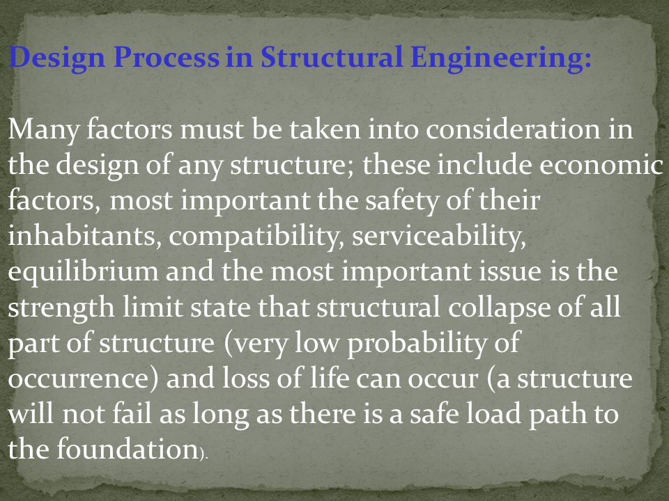 Design Process in Structural Engineering: Many factors must be taken into consideration in the design of any structure; these include economic factors