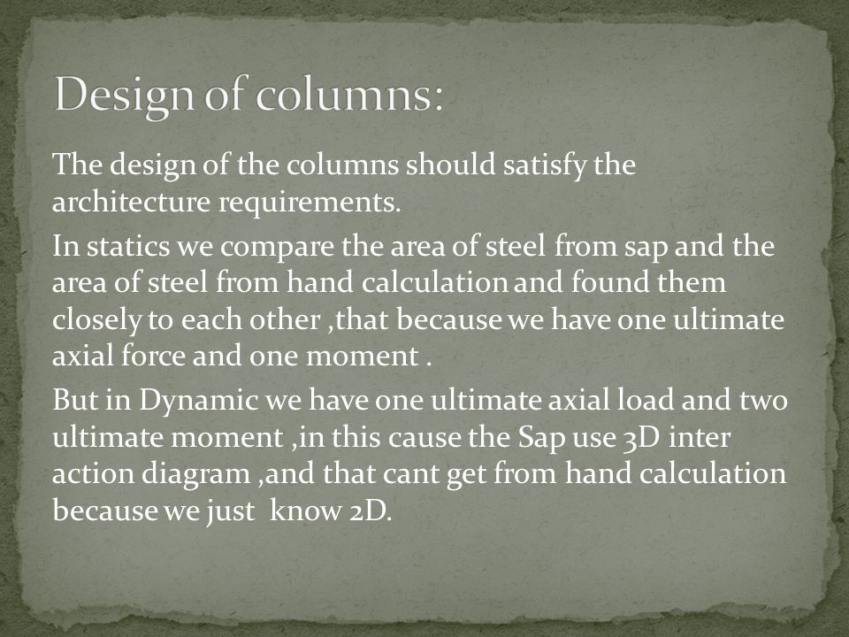The design of the columns should satisfy the architecture requirements. In statics we compare the area of steel from sap and the area of steel from ha