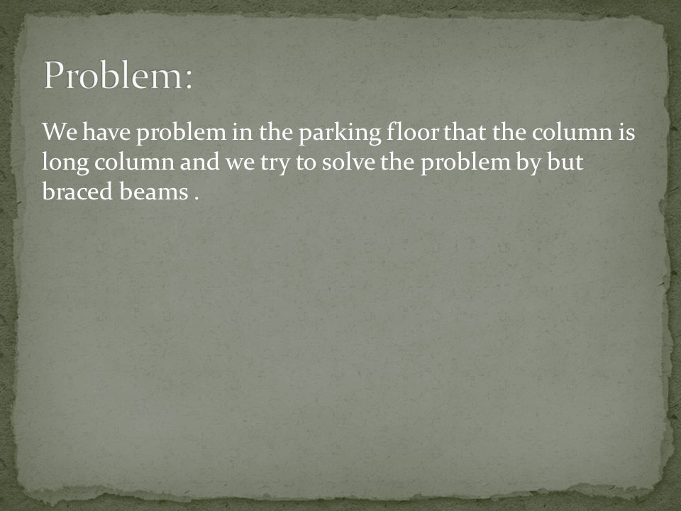 We have problem in the parking floor that the column is long column and we try to solve the problem by but braced beams.