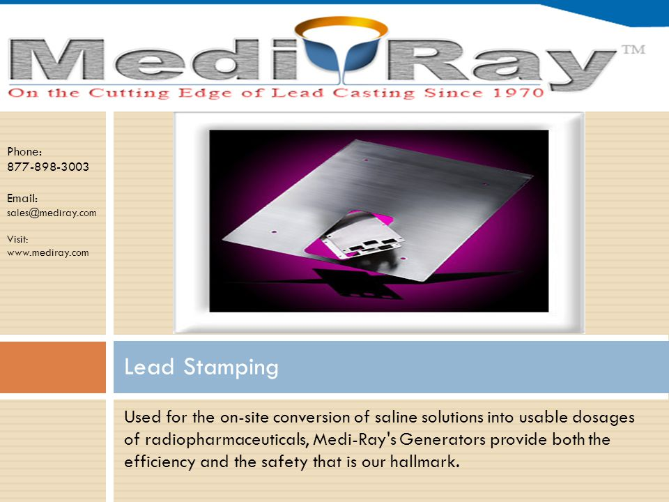 Phone: 877-898-3003 Email: sales@mediray.com Visit: www.mediray.com Lead Extrusions Medi-Ray is a leader and supplier of high quality Lead Extrusion