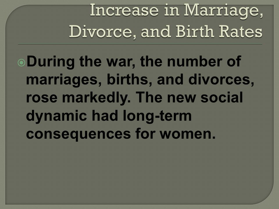 During the war, the number of marriages, births, and divorces, rose markedly.