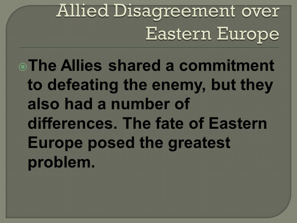 The Allies shared a commitment to defeating the enemy, but they also had a number of differences.