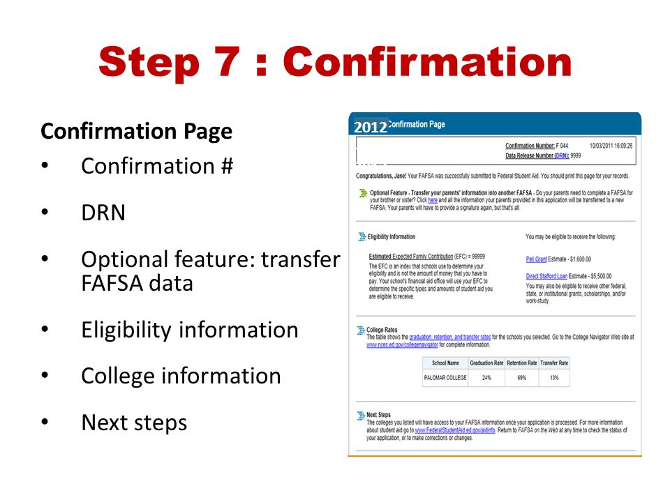Step 7 : Confirmation Confirmation Page Confirmation # DRN Optional feature: transfer FAFSA data Eligibility information College information Next step