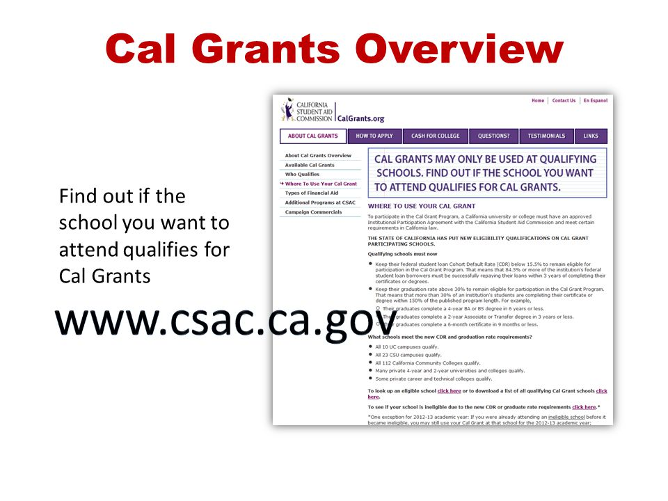 Cal Grants Overview Find out if the school you want to attend qualifies for Cal Grants