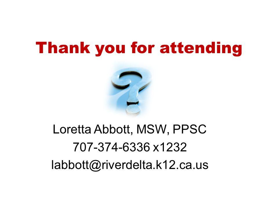 Thank you for attending Loretta Abbott, MSW, PPSC 707-374-6336 x1232 labbott@riverdelta.k12.ca.us