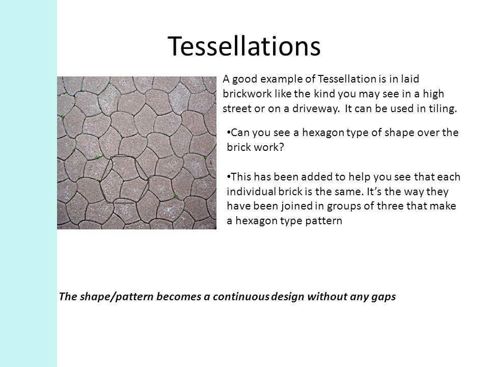 (Examples of man made pattern in the form of tessellations) Tessellations have been used for centuries in architecture to add decoration