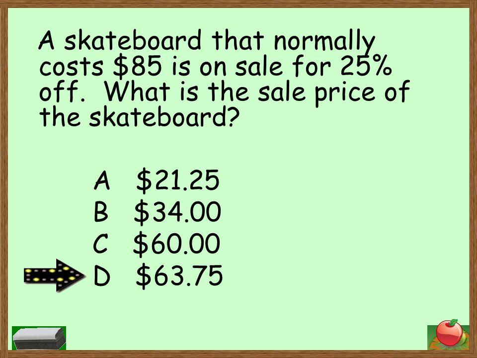 A $21.25 B $34.00 C $60.00 D $63.75