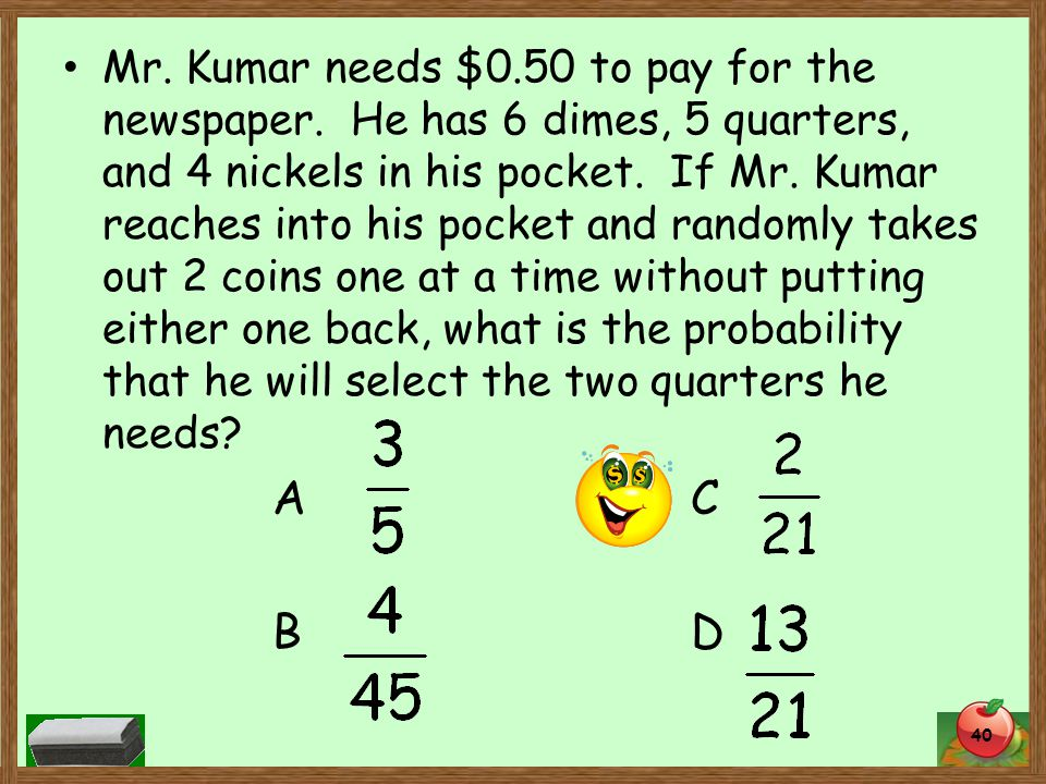 40 Mr. Kumar needs $0.50 to pay for the newspaper.