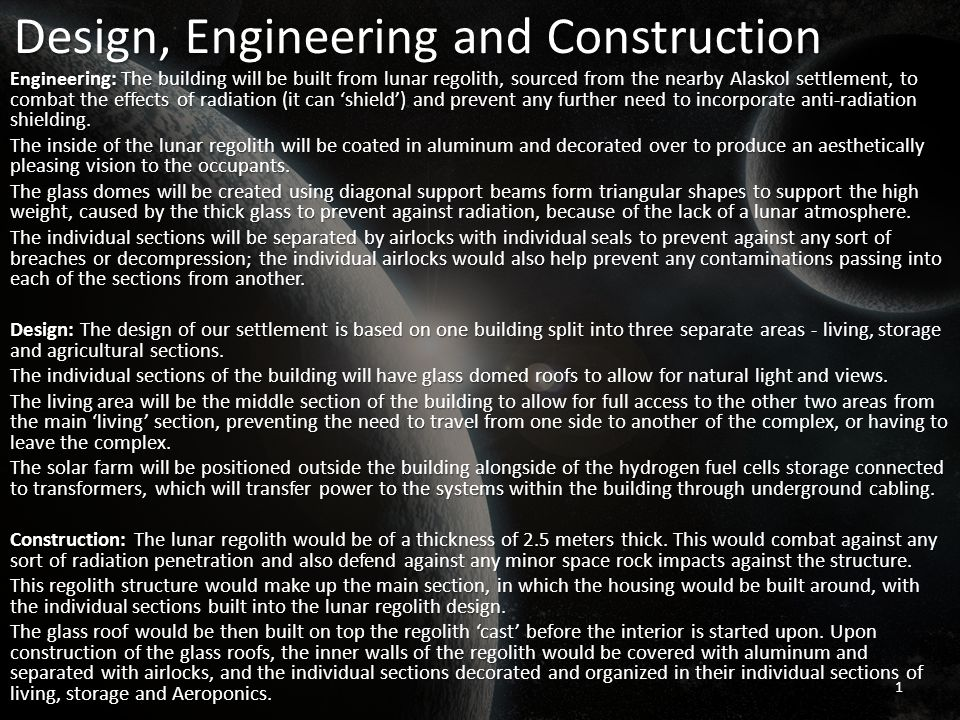 Design, Engineering and Construction Enginee ring: The building will be built from lunar regolith, sourced from the nearby Alaskol settlement, to comb