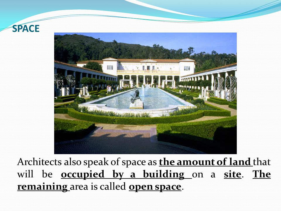 Architects also speak of space as the amount of land that will be occupied by a building on a site.