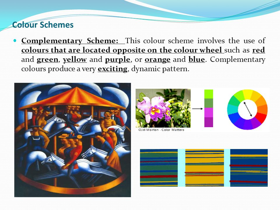 Colour Schemes Complementary Scheme: This colour scheme involves the use of colours that are located opposite on the colour wheel such as red and green, yellow and purple, or orange and blue.