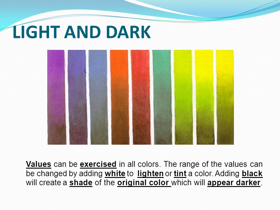 LIGHT AND DARK Values can be exercised in all colors.