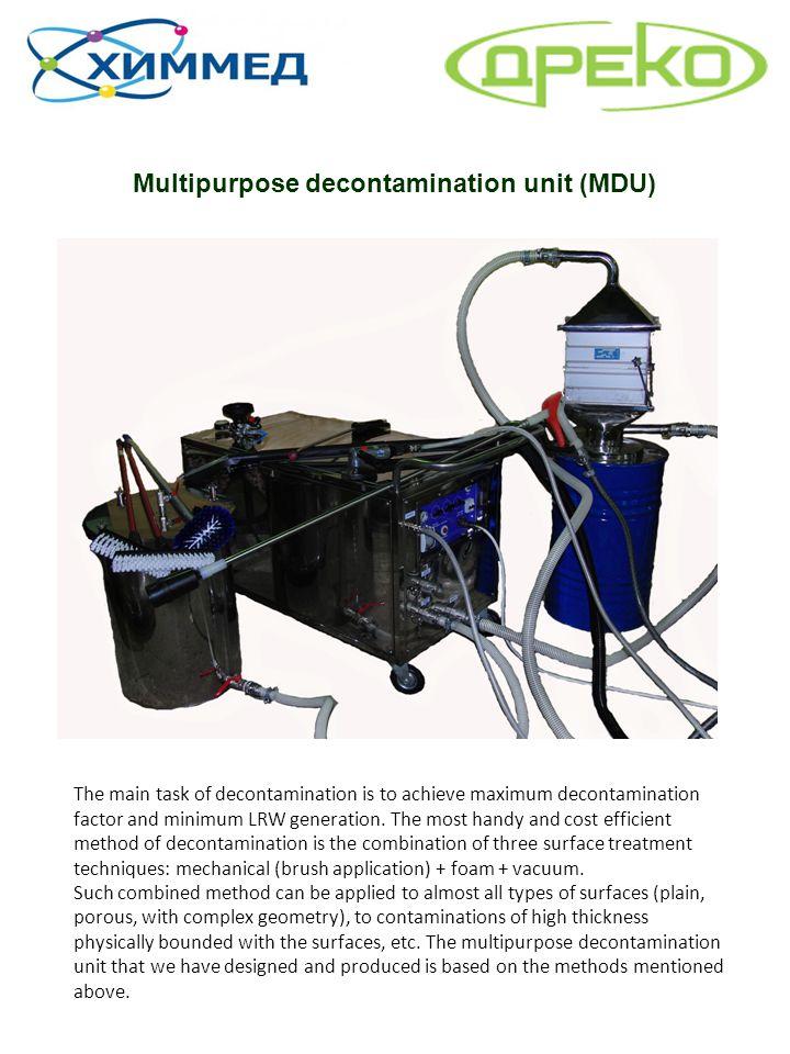 Multipurpose decontamination unit (MDU) The main task of decontamination is to achieve maximum decontamination factor and minimum LRW generation. The
