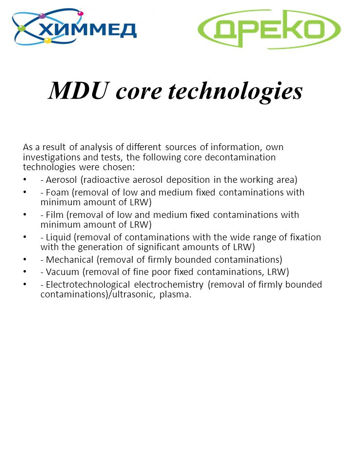 MDU core technologies As a result of analysis of different sources of information, own investigations and tests, the following core decontamination te