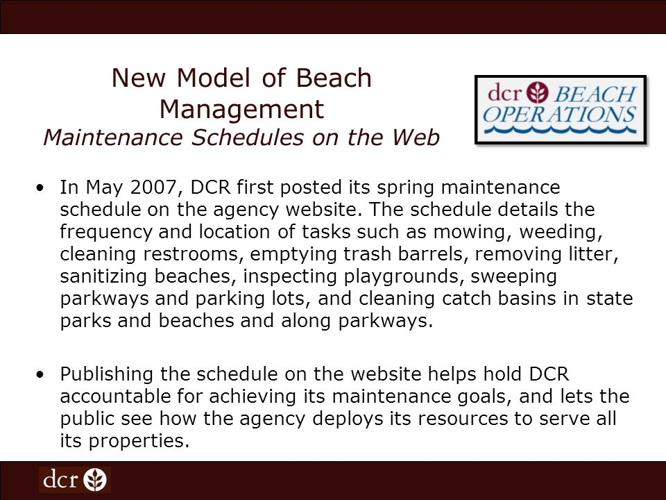 New Model of Beach Management Maintenance Schedules on the Web In May 2007, DCR first posted its spring maintenance schedule on the agency website. Th