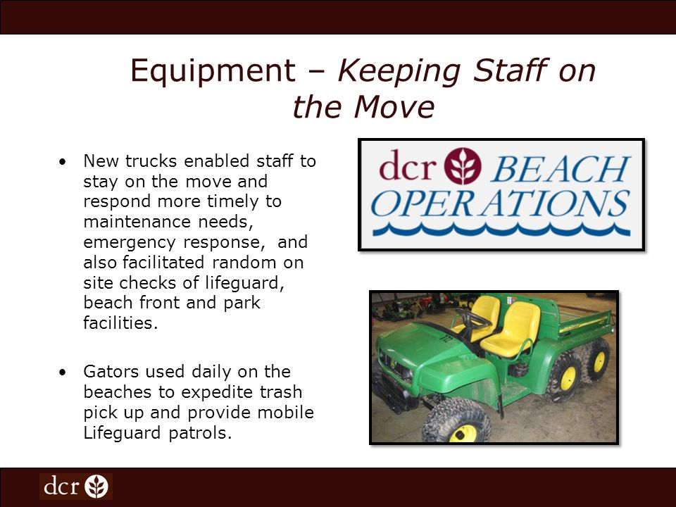 Equipment – Keeping Staff on the Move New trucks enabled staff to stay on the move and respond more timely to maintenance needs, emergency response, a