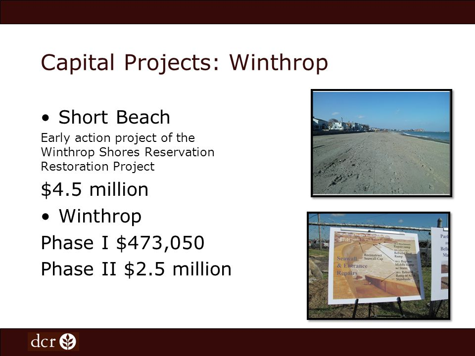 Capital Projects: Winthrop Short Beach Early action project of the Winthrop Shores Reservation Restoration Project $4.5 million Winthrop Phase I $473,