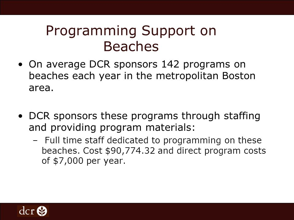 Programming Support on Beaches On average DCR sponsors 142 programs on beaches each year in the metropolitan Boston area. DCR sponsors these programs
