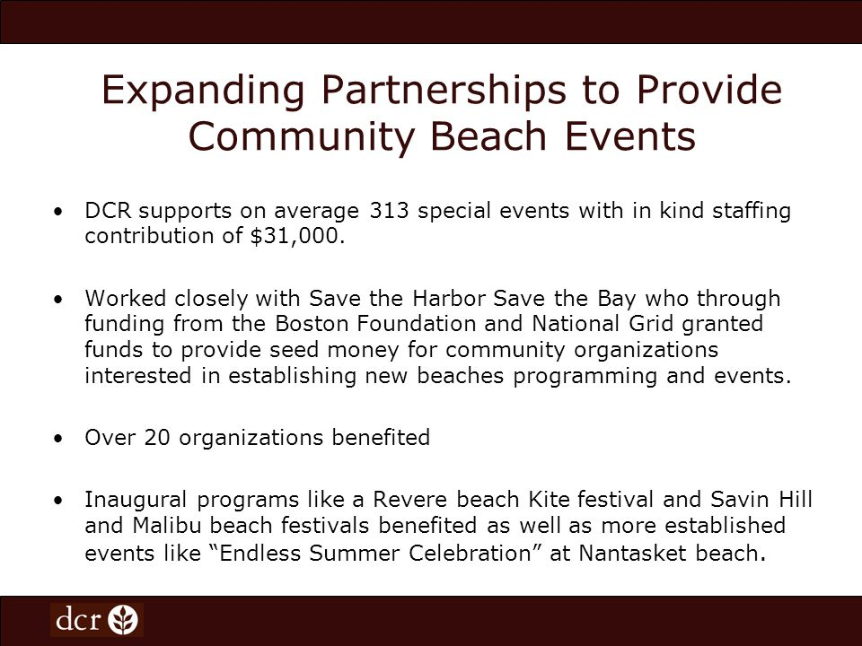 Expanding Partnerships to Provide Community Beach Events DCR supports on average 313 special events with in kind staffing contribution of $31,000. Wor