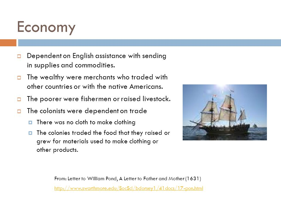 Economy Dependent on English assistance with sending in supplies and commodities.