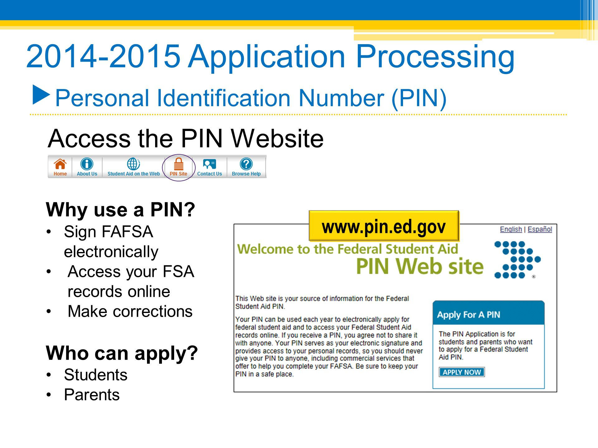 2014-2015 Application Processing Personal Identification Number (PIN) Access the PIN Website Why use a PIN.