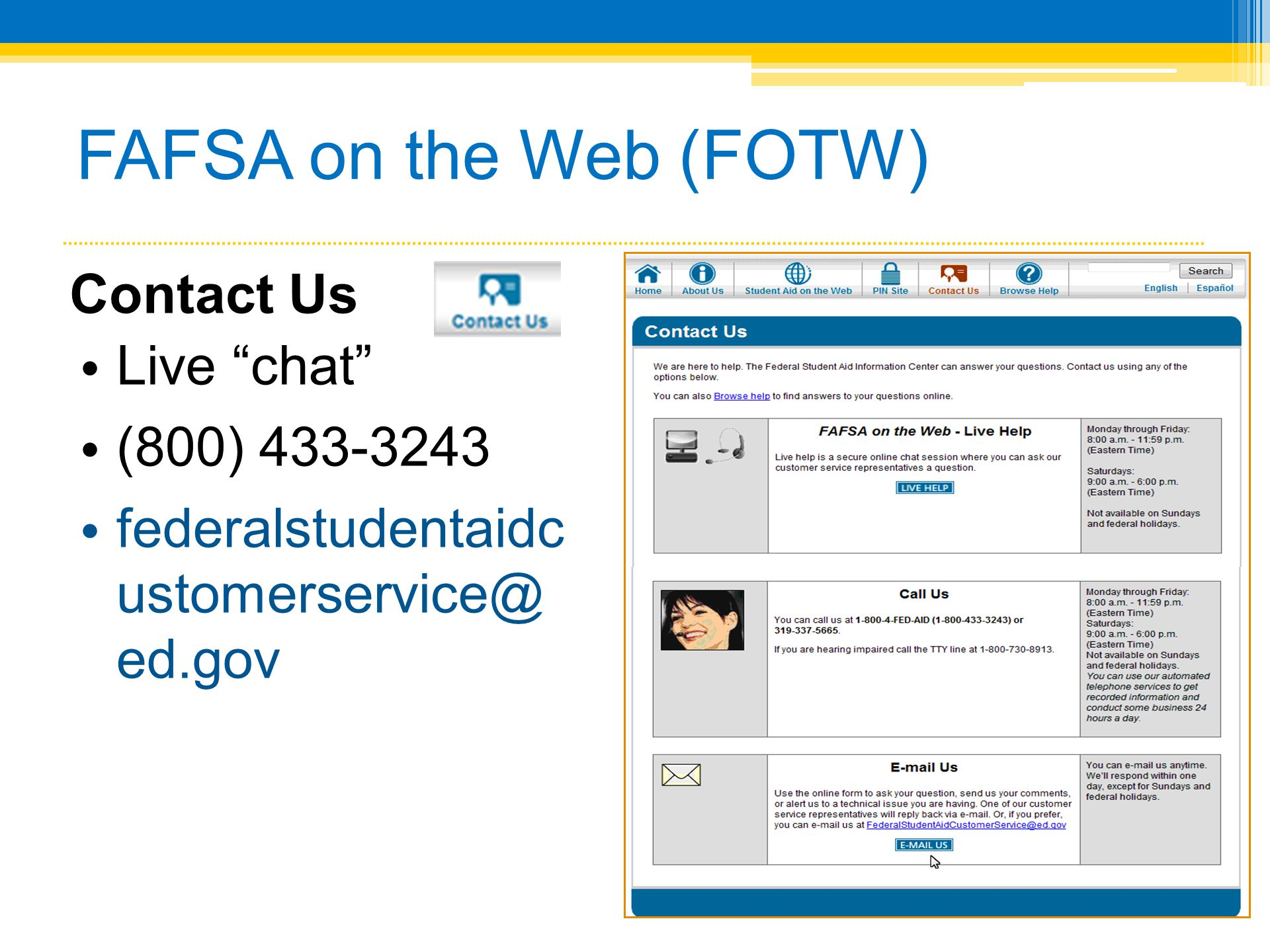 FAFSA on the Web (FOTW) Contact Us Live chat (800) 433-3243 federalstudentaidc ustomerservice@ ed.gov